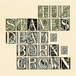 For Folk's Sake | Album | The Staves | Dead & Born & Grown