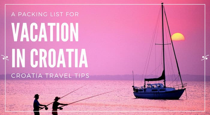 Packing List for Vacation in Croatia What to Bring to Croatia 2019