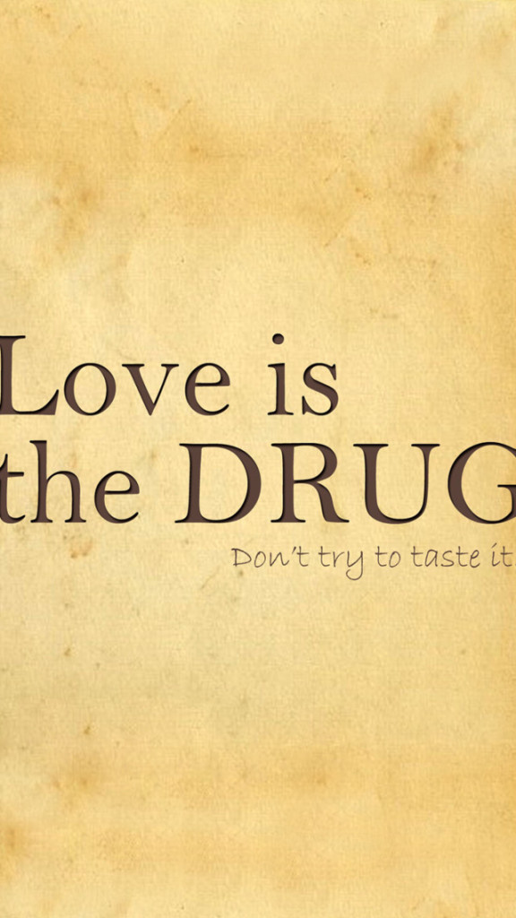 Hd Quote Wallpapers For Iphone 6 Love Is The Drug Wallpaper Free Iphone Wallpapers