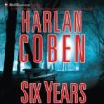 Six Years Publisher's Summary Six years have passed since Jake Fisher watched Natalie, the love of his life, marry another man. Six years of hiding a broken heart by throwing...