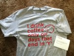 Free T-shirt - I drink coffee only on days that end in 'Y' - from @seattlesbest coffee