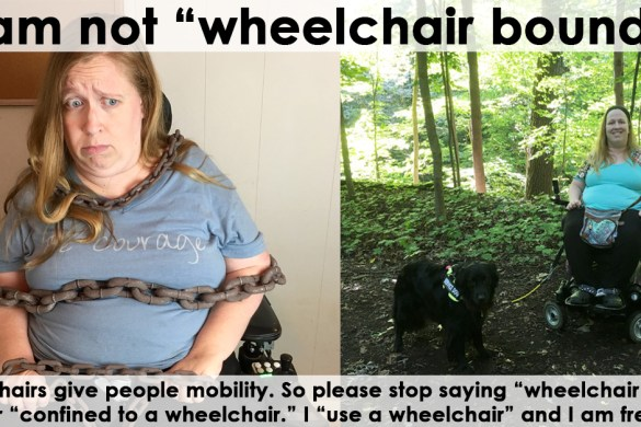 "Wheelchairs give people mobility. So please stop saying ""wheelchair bound"" or ""confined to a wheelchair."" I ""use a wheelchair"" and I am free!"