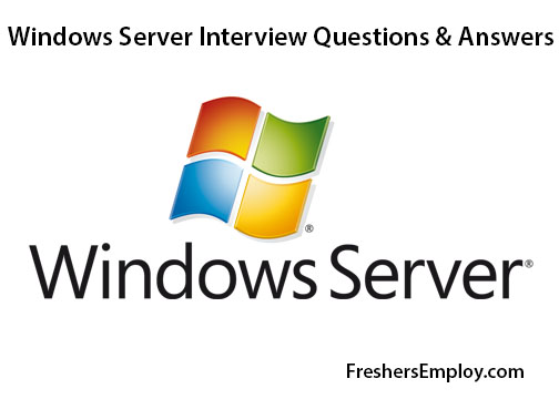 Windows Server Administrator Interview Questions and Answers - interview questions for servers