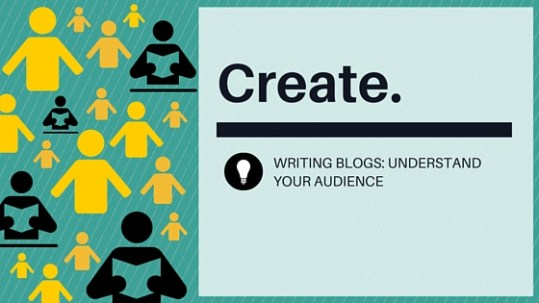 Writing Blogs: Understand your audience