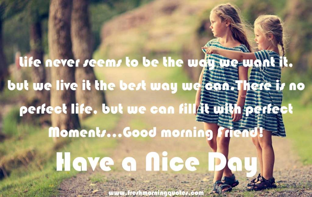Have A Nice Day Wallpapers With Quotes 40 Good Morning Friend Have A Nice Day Images
