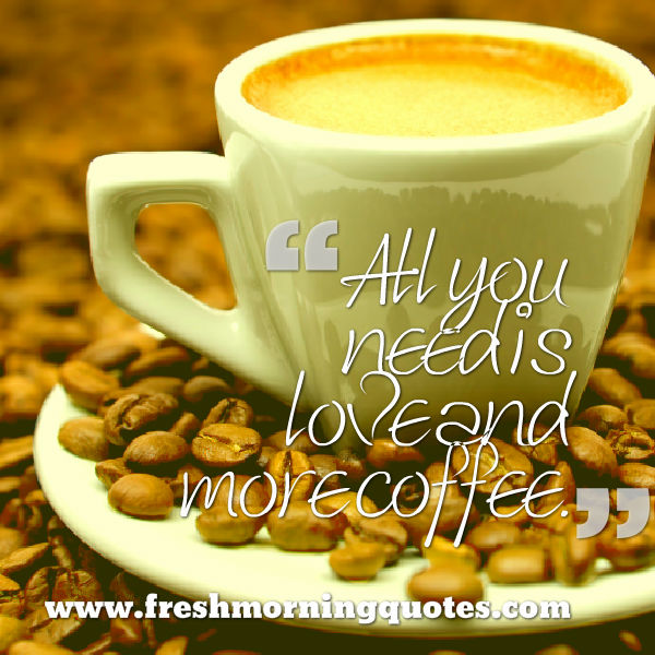 Fall In Love With Me Wallpaper Good Morning Coffee Quotes With Pictures Freshmorningquotes