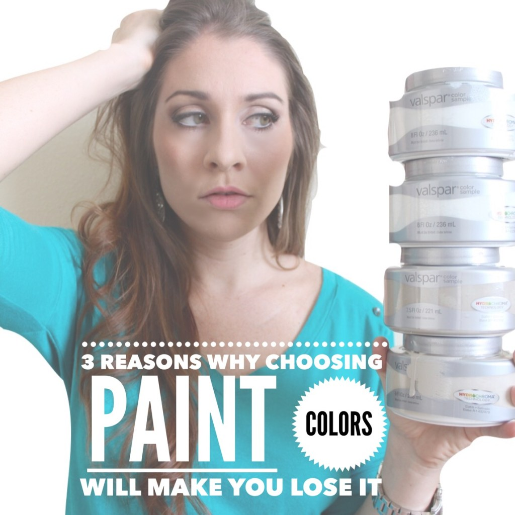 3 Reasons Why Choosing Paint Colors Will Make You LOSE IT