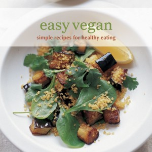 Easy Vegan, Simple Recipes For Healthy Eating