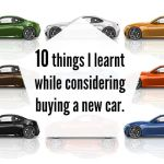 10 things I learnt while considering buying a new car….