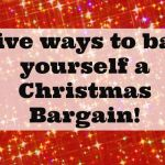 Five ways to get a Christmas Bargain….