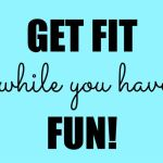 Get fit the fun way….