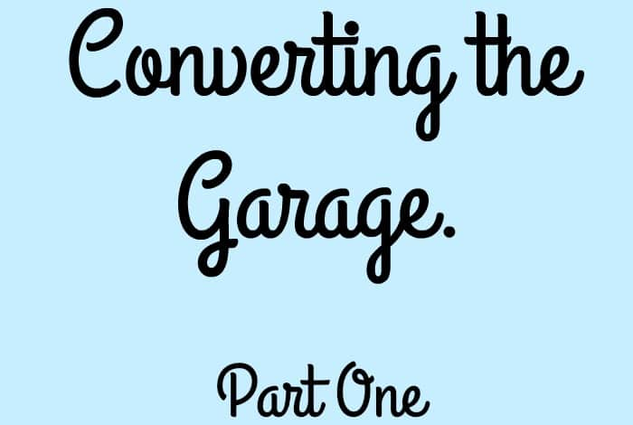 Converting the garage {Part One}….