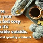 How to make your home feel snug and cosy when it's miserable outside (without spending a fortune)….