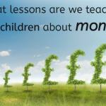 What lessons are we teaching our children about money….