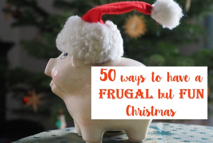 Fifty Ways to have a frugal but fun Christmas….