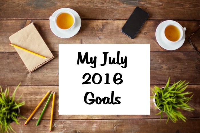 My July 2016 Goals….