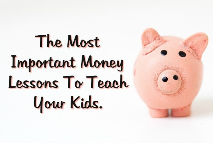 The Most Important Money Lessons To Teach Your Kids….