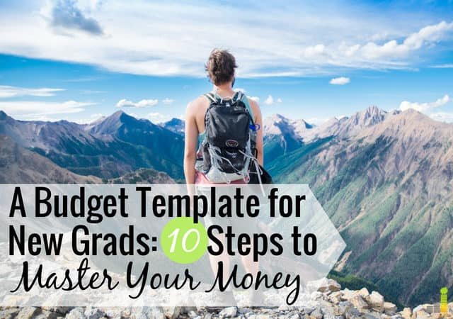 A Budget Template for New Grads 10 Steps to Master Your Money
