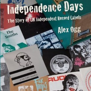 Independence Days: The Story of UK Independent Record Labels