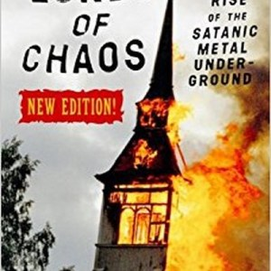 Lords of Chaos: The Bloody Rise of the Satanic Metal Underground