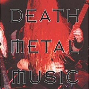 Death Metal Music: The Passion and Politics of a Subculture