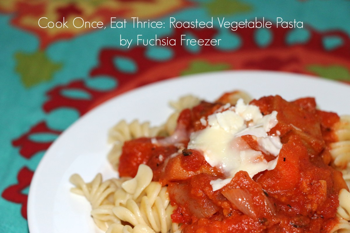 Cook Once, Eat Thrice: Roasted Vegetable Pasta