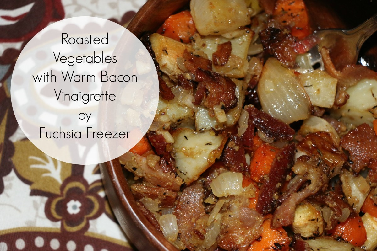 Cook Once, Eat Thrice: Roasted Vegetables with Warm Bacon Vinaigrette