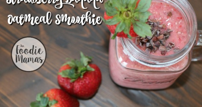 Strawberry Banana Oatmeal Smoothie #FoodieMamas