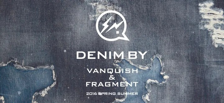 DENIM BY VANQUISH & FRAGMENT 2016 SPRING/SUMMER コレクションが2/20から発売! (デニム バイ ヴァンキッシュ & フラグメント 2016年 春夏モデル)