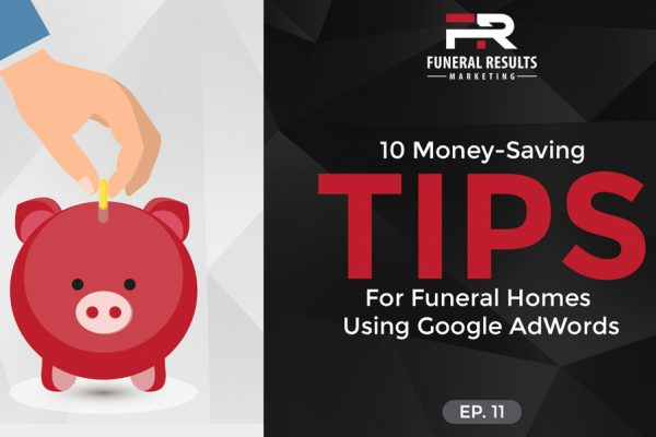 11 –  10 Money-Saving Tips For Funeral Homes Using Google AdWords