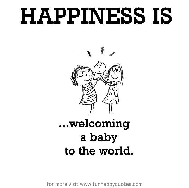 Happiness is, welcoming a baby to the world - Funny  Happy