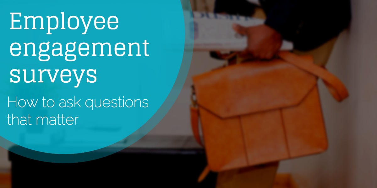 Employee engagement surveys how to ask questions that matter