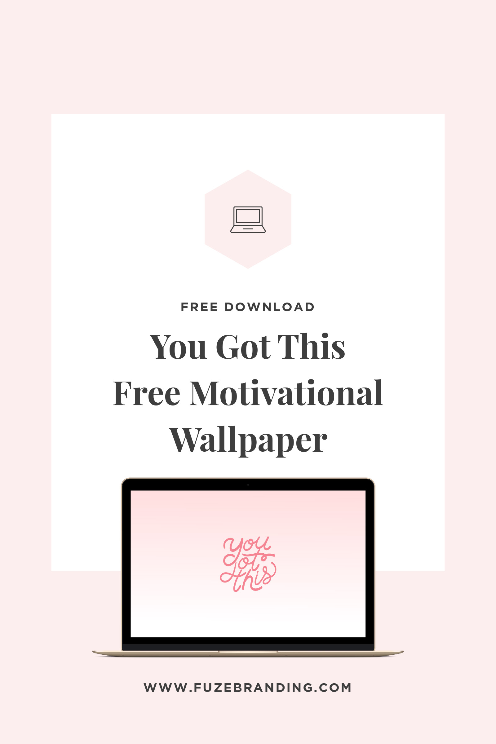 Free Cute Quote Wallpapers Fuze Branding You Got This Free Motivational Wallpaper