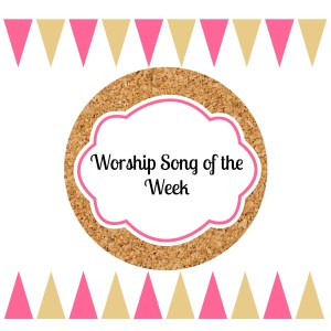 Weekly Worship Song!