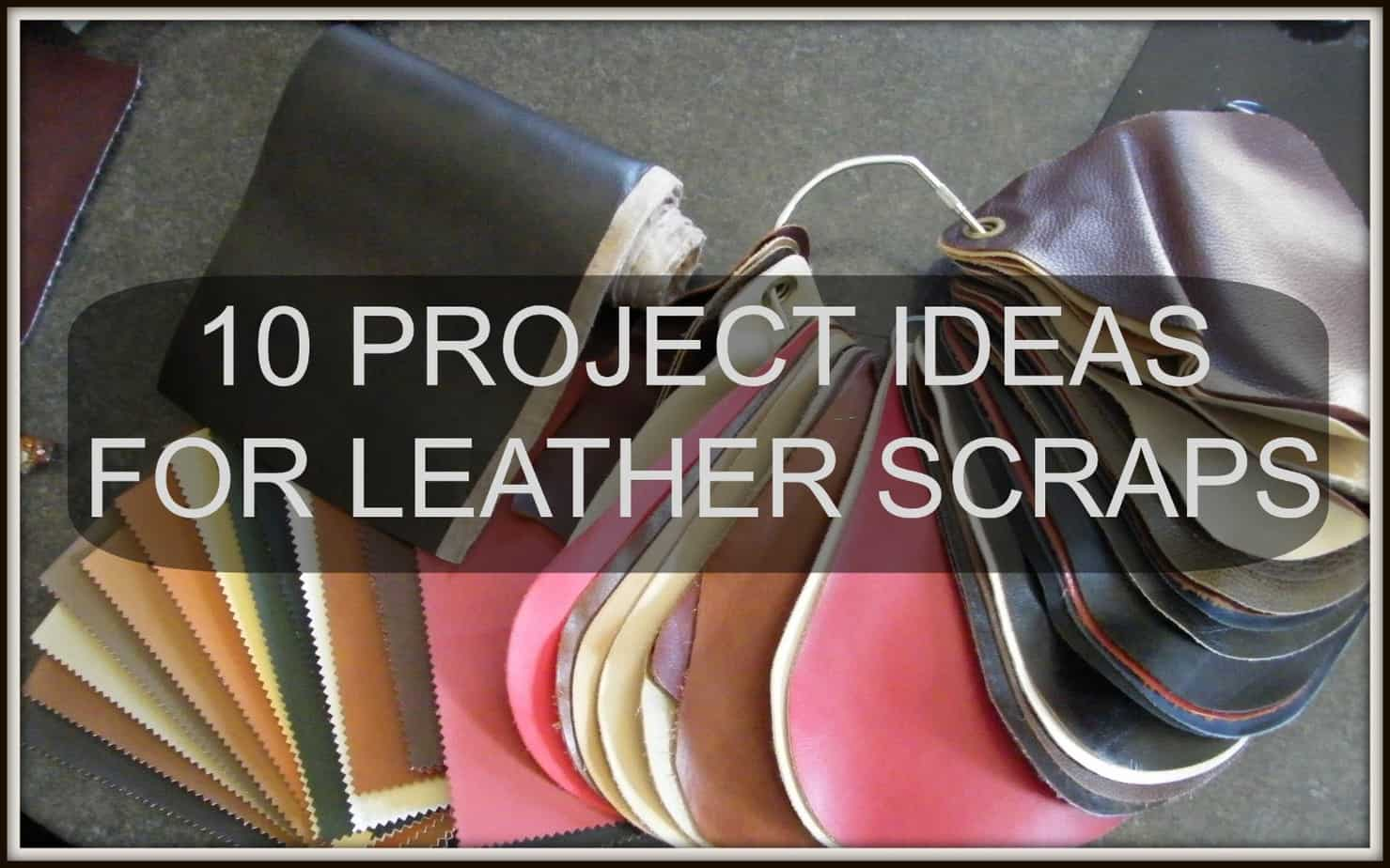 10 project ideas for leather scraps