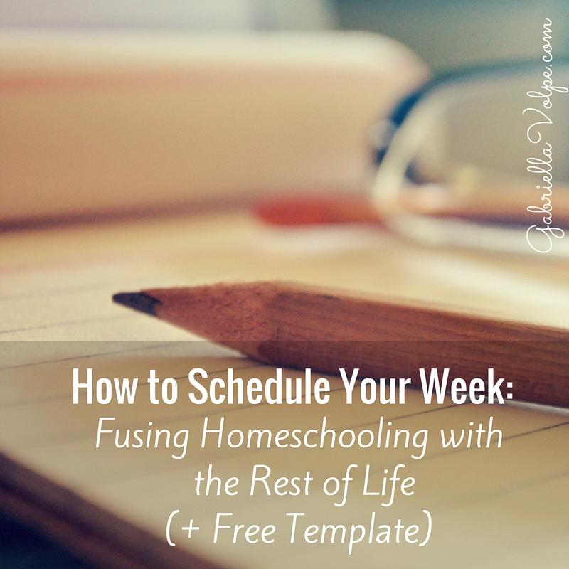 How to Schedule Your Week Fusing Homeschooling with the Rest of - homeschool schedule template