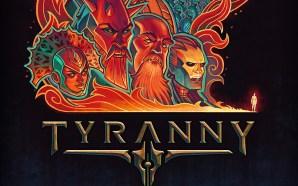 Quando uscirà Tyranny?