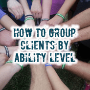 How to Group Your Clients by Ability Level