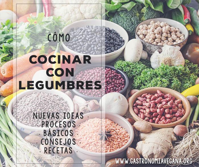 Cómo cocinar con legumbres: un tutorial con todo lo básico que necesitas saber, nuevas ideas, consejos y recetas - GastronomiaVegana.org