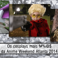 Os cosplays mais f#%@$ da Anime Weekend Atlanta 2014