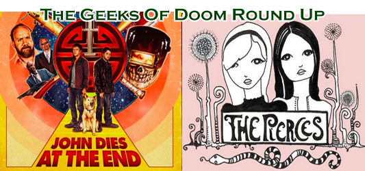 The Geeks Of Doom Round Up 21: John Dies At The End and The Pierces