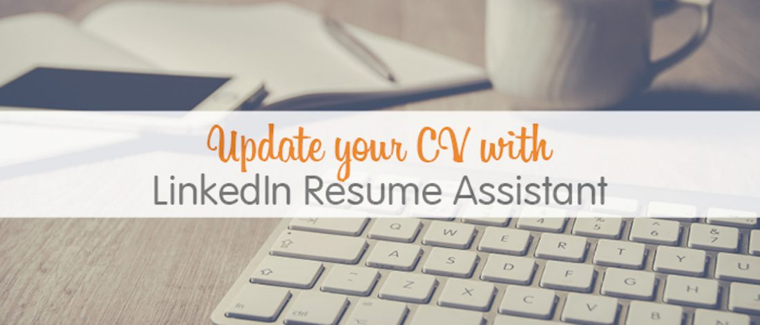 Update your CV with LinkedIn Resume Assistant - Get Ahead VA