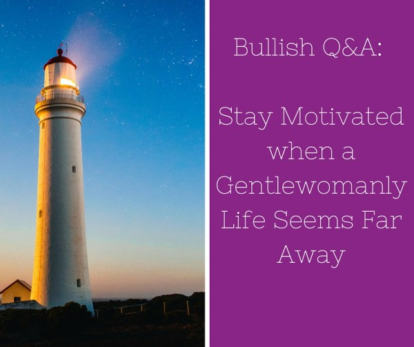 Bullish Q&A- How to Stay Motivated when the Gentlewomanly Goal Seems Far Away (1)