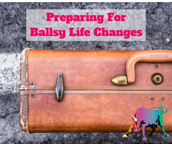 Preparing for Ballsy Life Changes