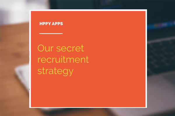 Our secret recruitment strategy - Hppy Blog