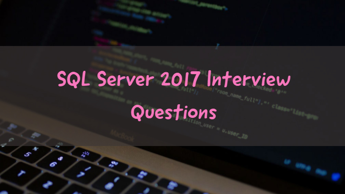 SQL Server 2017 Interview Questions - Windows  Linux for DBA and Dev - server interview questions