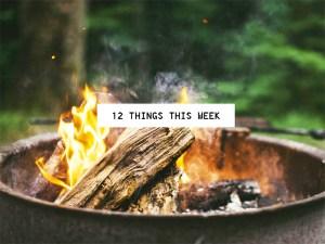 12 Things This Week(ish)