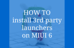 HOW TOinstall 3rd party launcherson MIUI