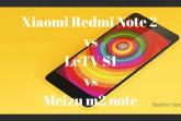 Xiaomi Redmi Note 2 vsLeTV S1vsMeizu m2