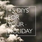 5 holiday diy